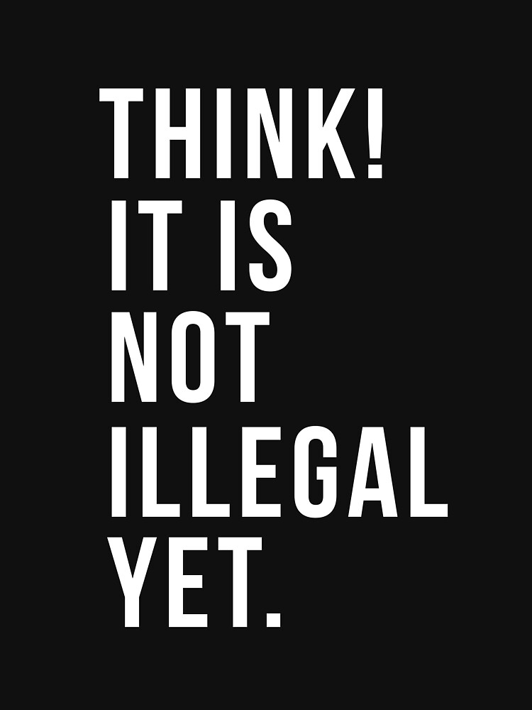 Think Is Not Illegal Yet by MyShirtHub