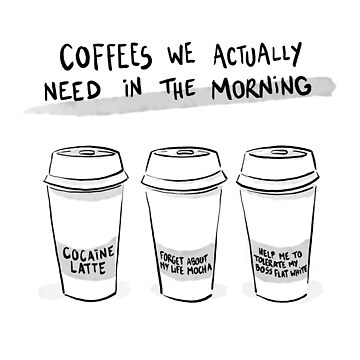 Coffees we actually need by myTrueLife