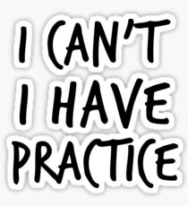 I Can't I Have Practice Sticker