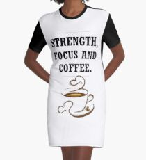 Strength, Focus and Coffee Graphic T-Shirt Dress