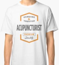 Acupuncturist T-shirt | Gift Ideas Classic T-Shirt