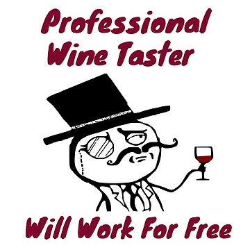 Professional Wine Taster.  Will Work for Free Burgundy! by Julie7526