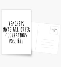 Teachers make all other occupations possible.  Postcards