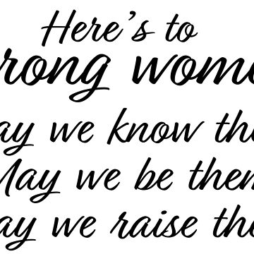 Here's to Strong Women by Brianna-Designs