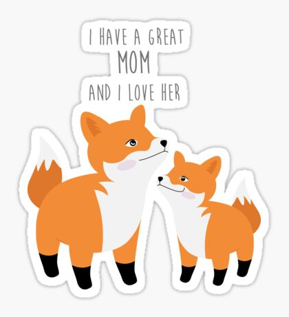Cute foxes - I have a great mom and I love her - Happy Mothers Day Sticker