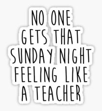 No one gets that Sunday night feeling like a Teacher. Sticker