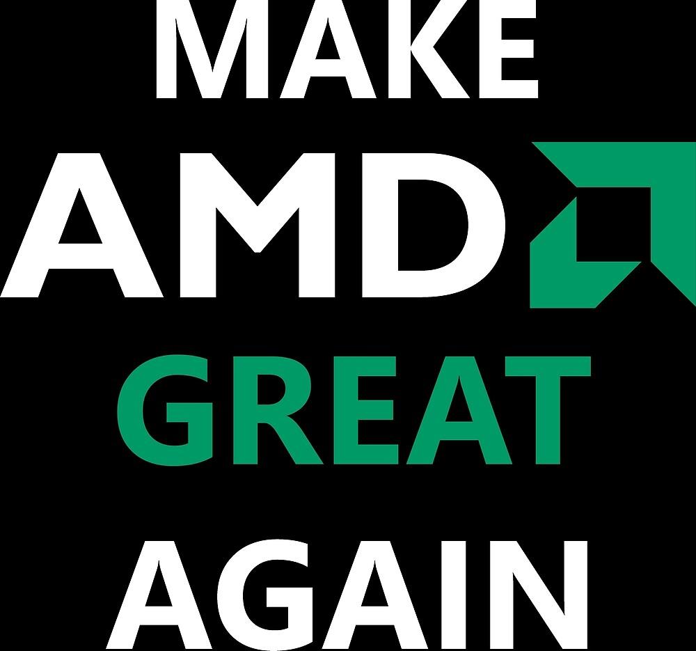 Make AMD Great Again by dadyal