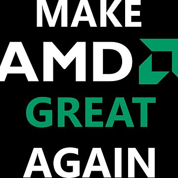 Make AMD Great Again by dadyal