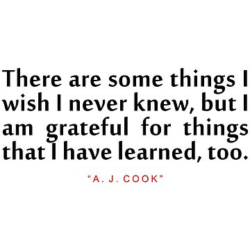 "There are some...""A. J. Cook"" Inspirational Quote by ColorQuote"
