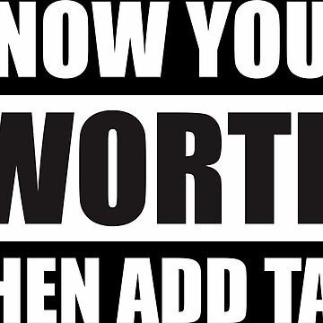Know Your Worth Then Add Tax Shirt by deborabrown