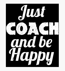 COACH and be HAPPY Photographic Print