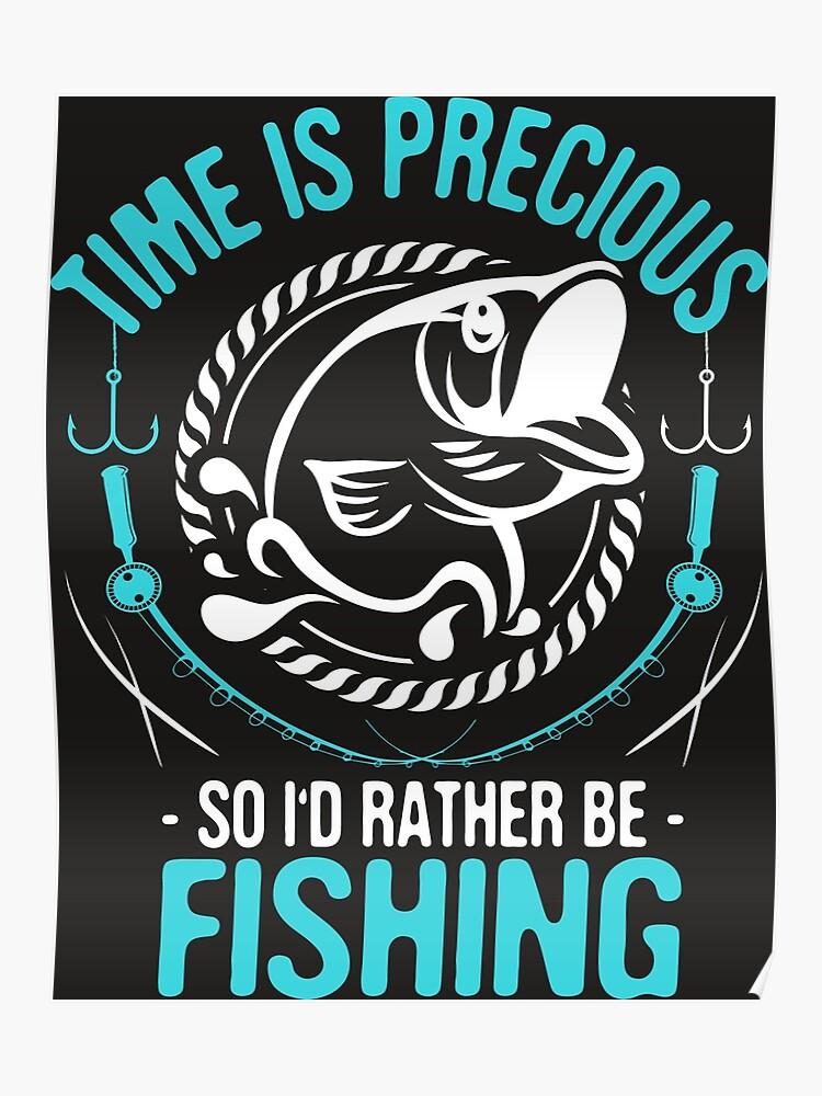 Le Temps Est Précieux T Shirt De Pêche Cool Funny Poisson Pêche Pêche Pêcheur Humour Quote Déclaration Slogan T Shirt Poster