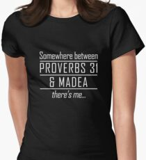 Somewhere between Proverbs 31 and Madea theres me T-shirt  Women's Fitted T-Shirt