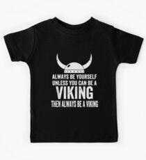 Always Be Yourself Unless You Can Be A Viking Then Always Be A Viking T-Shirts Kids Tee