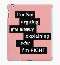I'm not arguing I'm simply explaining why I'm right iPad Case/Skin