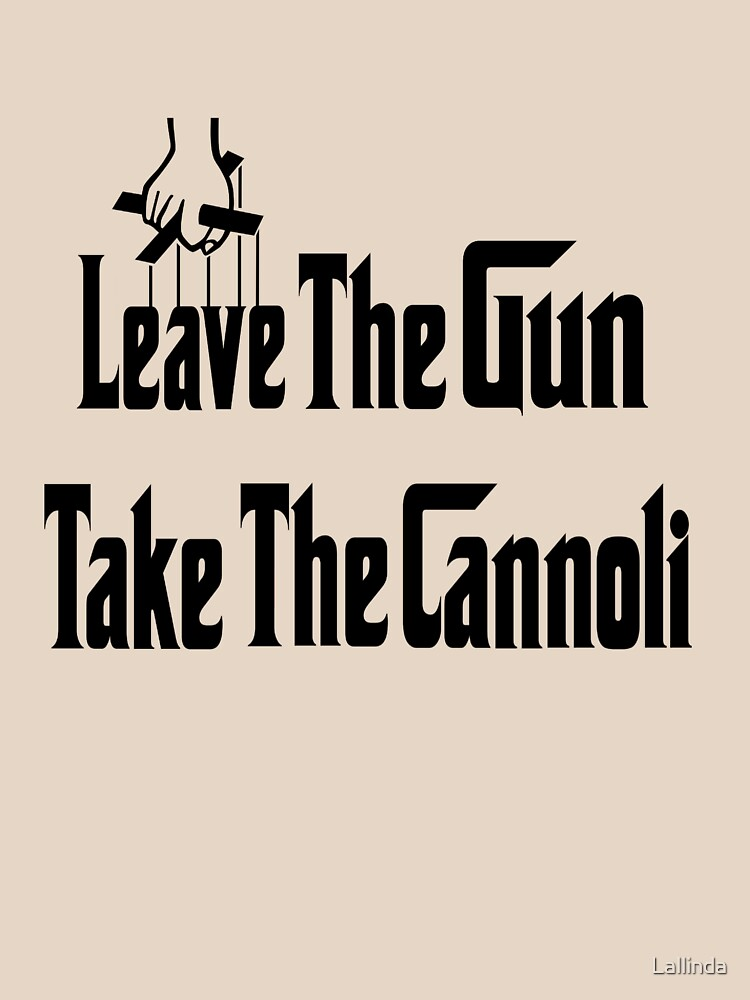 Leave The Gun Take The Cannoli by Lallinda