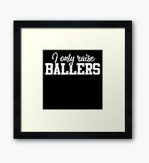I only raise Ballers Framed Print