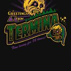 Greetings from Termina! by Brandon Wilhelm