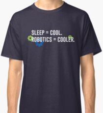 Sleep = Cool. Robotics = Cooler. Classic T-Shirt
