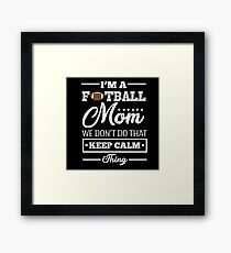 I'm a Football Mom we dont do that keep calm thing Framed Print