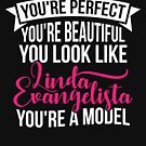 You're Perfect, You're Beautiful, You Look Like Linda Evangelista, You're a Model by sergiovarela