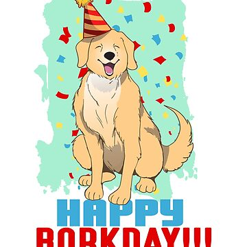 Funny Dog Birthday T-Shirt Happy Borkday by sedderzz