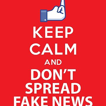 Keep Calm and Don't Spread Fake News :) by taoseeker
