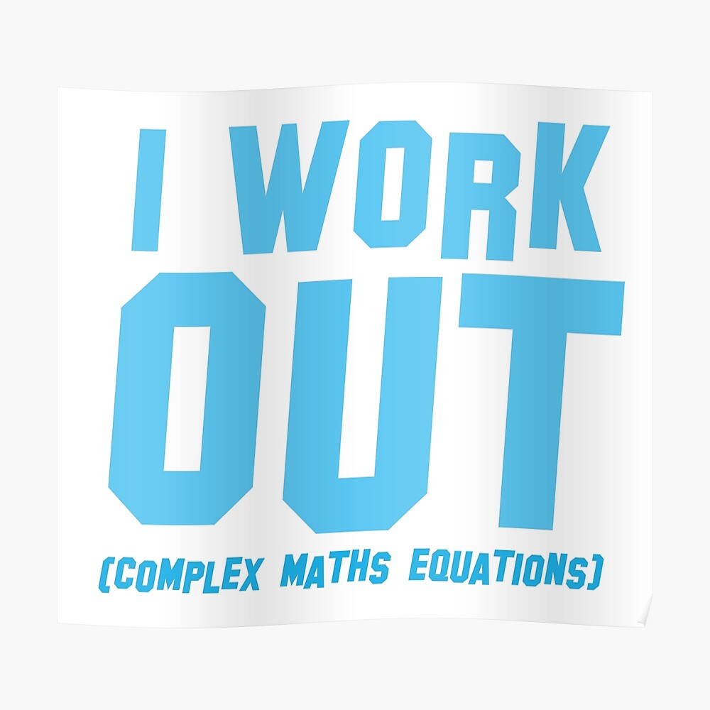 I WORK OUT (complex maths equations) Poster