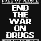 END THE WAR ON DRUGS - FREE MY PEOPLE by GetBigOnEm