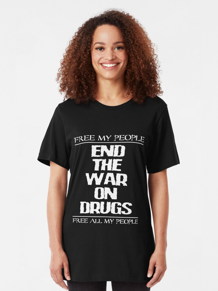 Alternate view of END THE WAR ON DRUGS - FREE MY PEOPLE Slim Fit T-Shirt