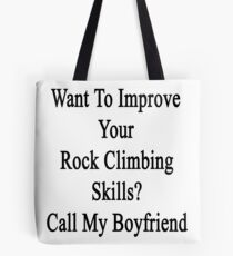 Want To Improve Your Rock Climbing Skills? Call My Boyfriend  Tote Bag