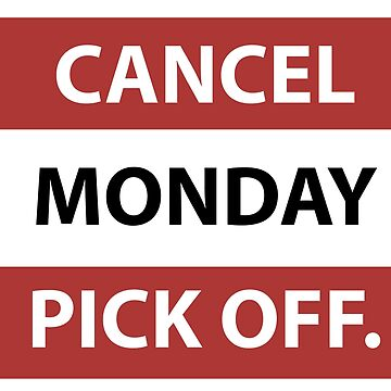 Cancel monday Pick Off by TSDesigne