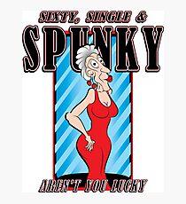 SIXTY, SINGLE & SPUNKY Photographic Print