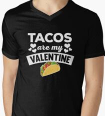 Funny Tacos Are My Valentine Quote T Shirt Men's V-Neck T-Shirt