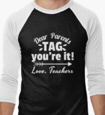 3d445475 Dear Parents, Tag You're It Funny Teacher Design Baseball ¾ Sleeve T-