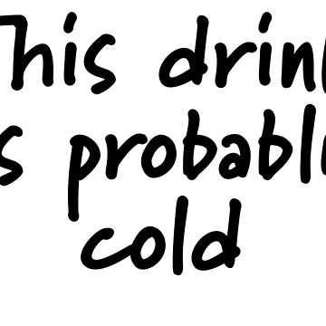 This Drink Is Probably Cold by Brianna-Designs