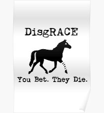 DisgRACE of the nation anti horse racing tshirt Poster