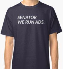 SENATOR WE RUN ADS. Classic T-Shirt
