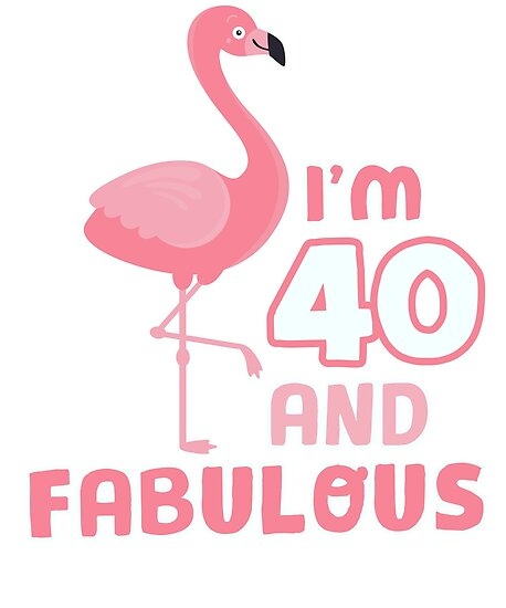 Fabulous 40th Birthday Women Pink Flamingo 40 Year Posters ... - photo#20