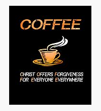 Coffee Christ Offers Forgiveness Christian T-Shirt Photographic Print