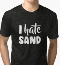 I Hate Sand Tri-blend T-Shirt