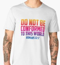 Do Not be Conformed To This World | Christian Design Men's Premium T-Shirt