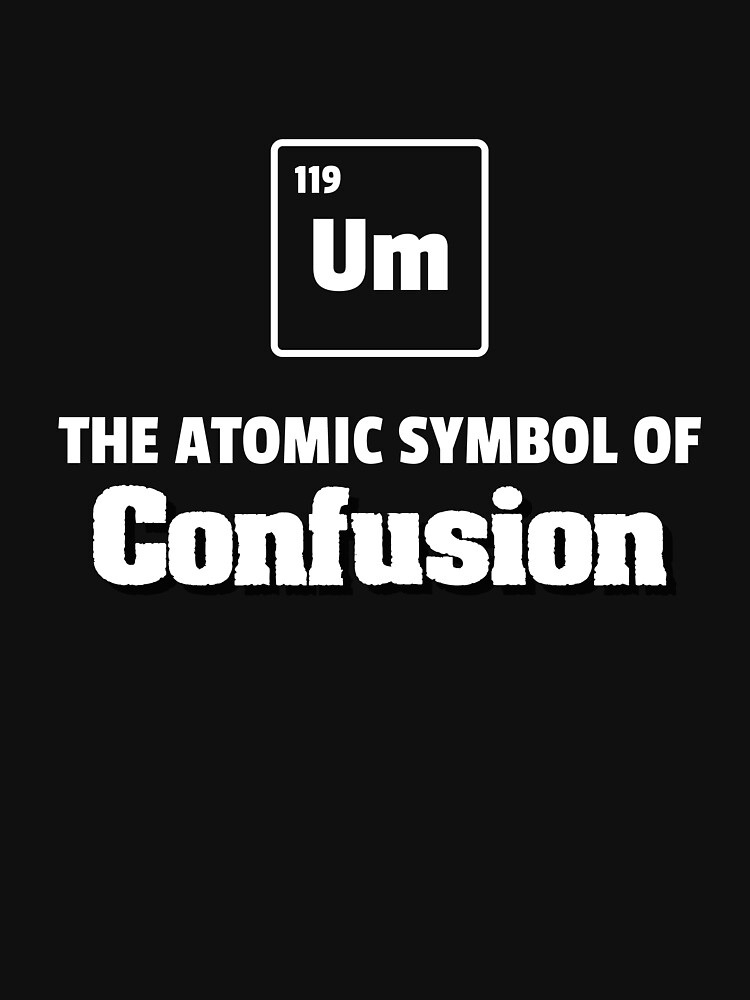 Um the atomic symbol of confusion periodic table element unisex t um the atomic symbol of confusion periodic table element by tispy urtaz Image collections