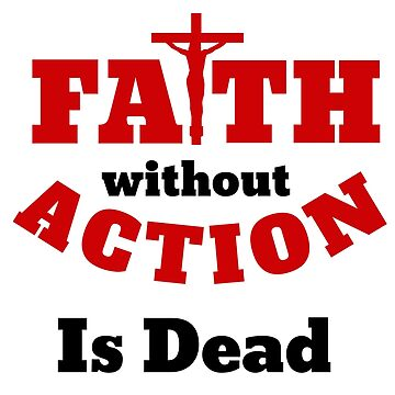 Faith Without Action is Dead Faith Apparel by Fun-T-Shirts