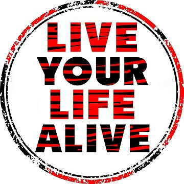 LIVE YOUR LIFE ALIVE (red) by ezcreative