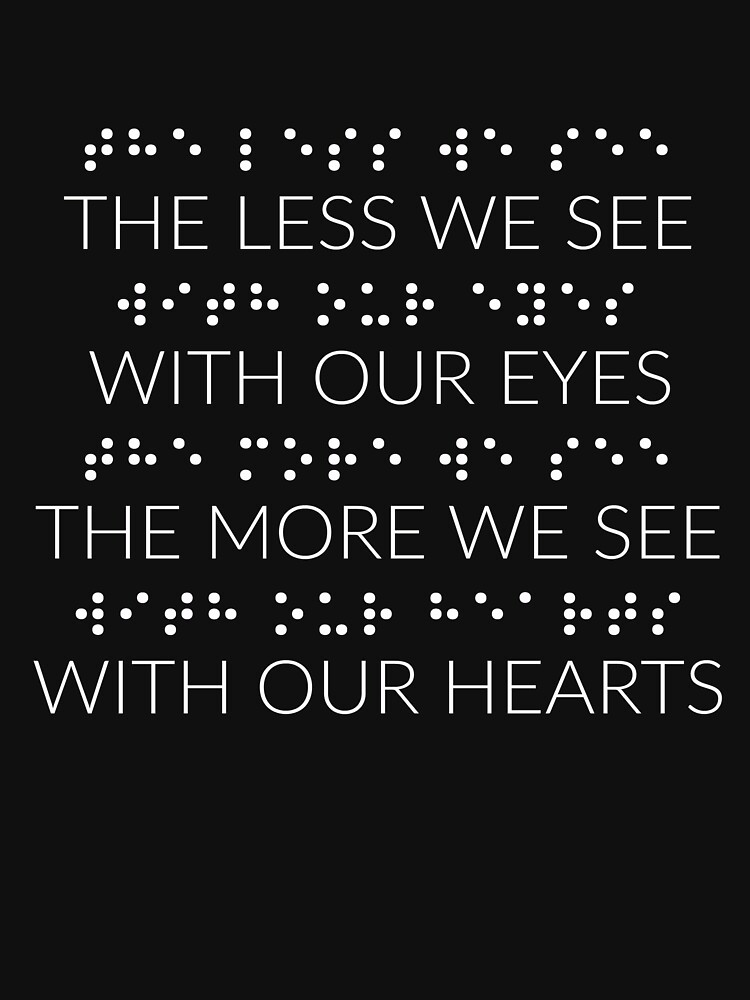 The Less We See With Our Eyes The More We See With Our Hearts Braille D by tshirtworld