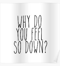 Why do you feel so down Poster
