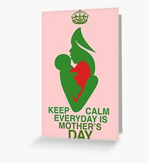 Keep Calm It's Always Mother's Day Greeting Card