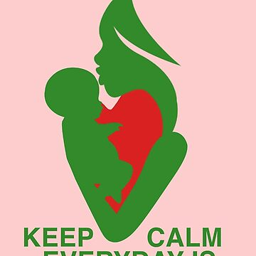 Keep Calm It's Always Mother's Day by GOE98