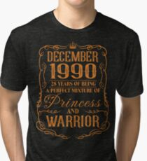 December 1990 28 years of being a perfect mixture of princess and warrior Tri-blend T-Shirt